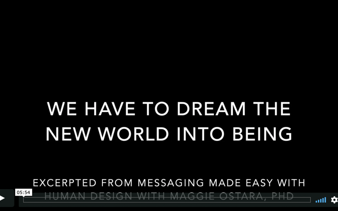 Dream the New World — Excerpt from Messaging Made Easy with Human Design Program